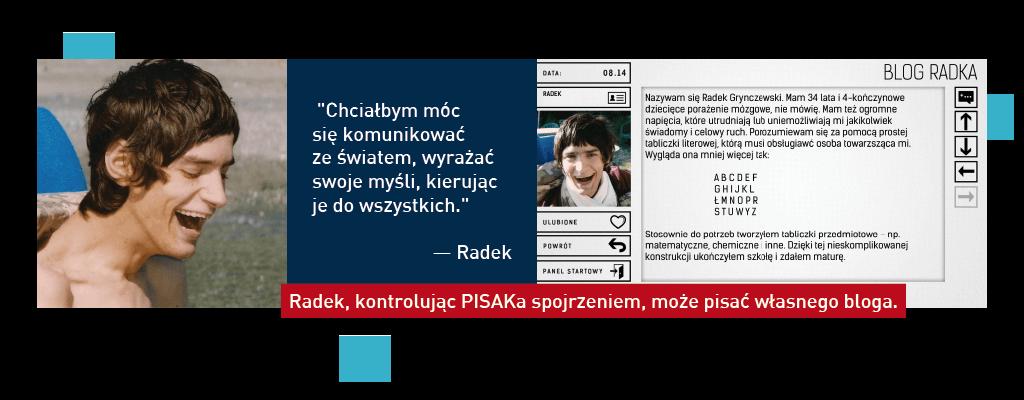 """""""Chciałbym móc komunikować się ze światem, wyrażać swoje myśli, kierując je do wszystkich."""" Radek - Radek, kontrolując PISAKa spojrzeniem, może pisać własnego bloga."""